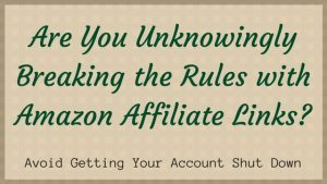 Are You Unknowingly Breaking the Rules with Amazon Affiliate Links?