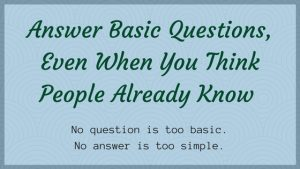 Answer the Questions, Even When You Think People Already Know the Answers