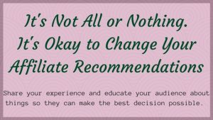 [title card] It's Not All or Nothing. It's Okay to Change Your Affiliate Recommendations