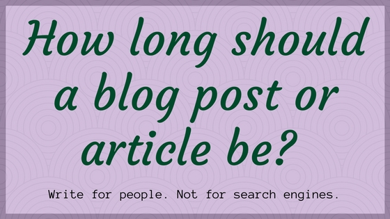 [title card: How long should a blog post be? Write for people. Not for search engines.