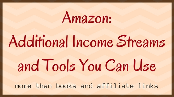 Amazon: Additional Income Streams and Tools You Can Use